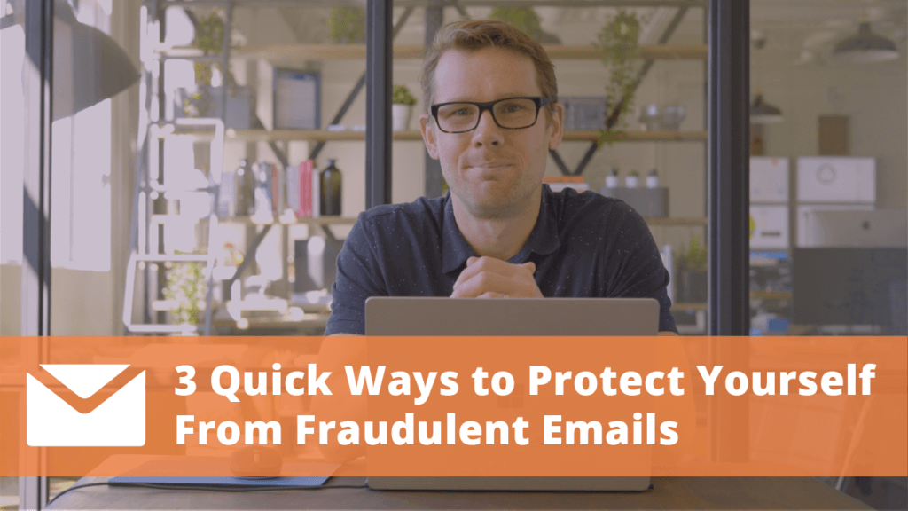 3 Ways To Protect Yourself From Fraudulent Emails
