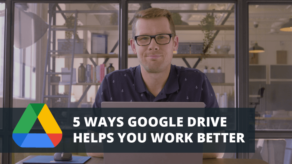 5 Ways Google Drive Helps You Work Better