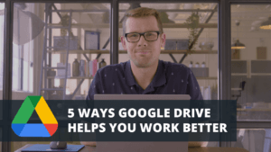 google drive helps you work better
