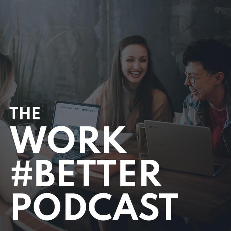 Work Better Podcast